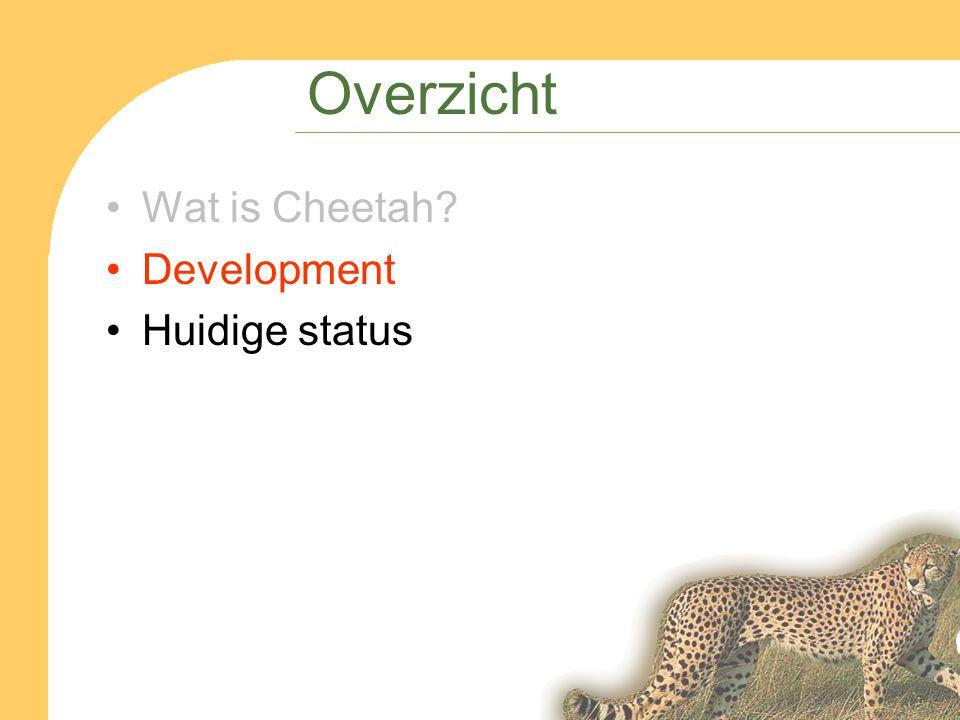 Overzicht Wat is Cheetah Development Huidige status