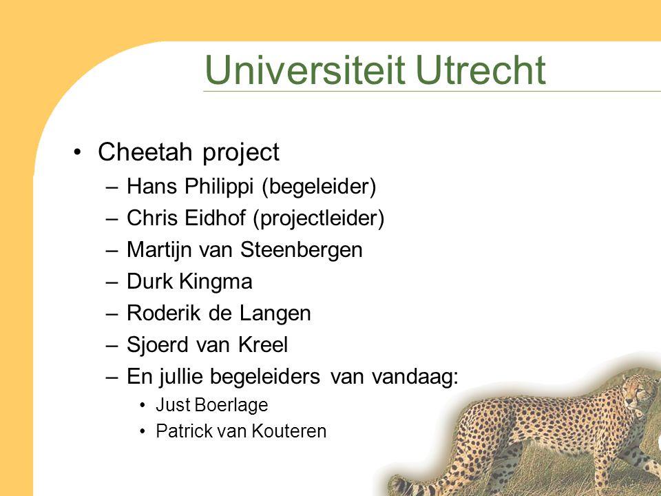 Universiteit Utrecht Cheetah project –Hans Philippi (begeleider) –Chris Eidhof (projectleider) –Martijn van Steenbergen –Durk Kingma –Roderik de Langen –Sjoerd van Kreel –En jullie begeleiders van vandaag: Just Boerlage Patrick van Kouteren