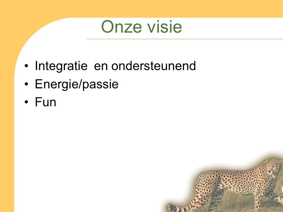 Onze visie Integratie en ondersteunend Energie/passie Fun
