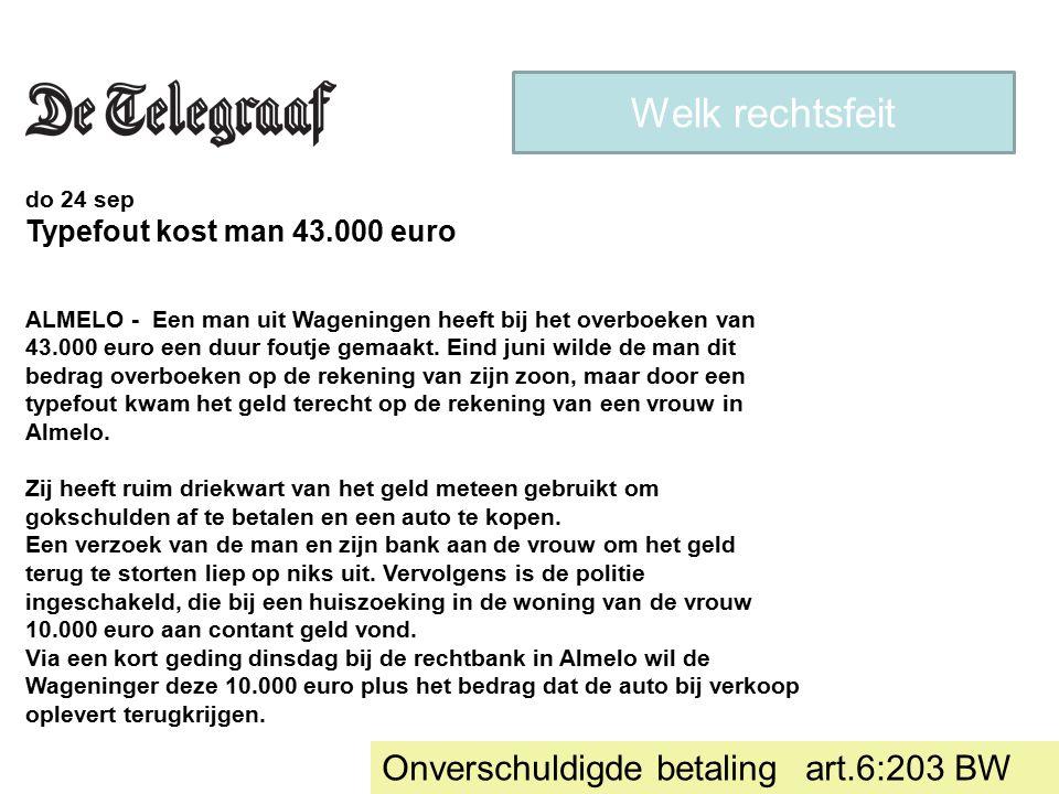 do 24 sep Typefout kost man 43.000 euro ALMELO - Een man uit Wageningen heeft bij het overboeken van 43.000 euro een duur foutje gemaakt. Eind juni wi