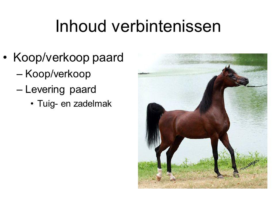 Inhoud verbintenissen Koop/verkoop paard –Koop/verkoop –Levering paard Tuig- en zadelmak