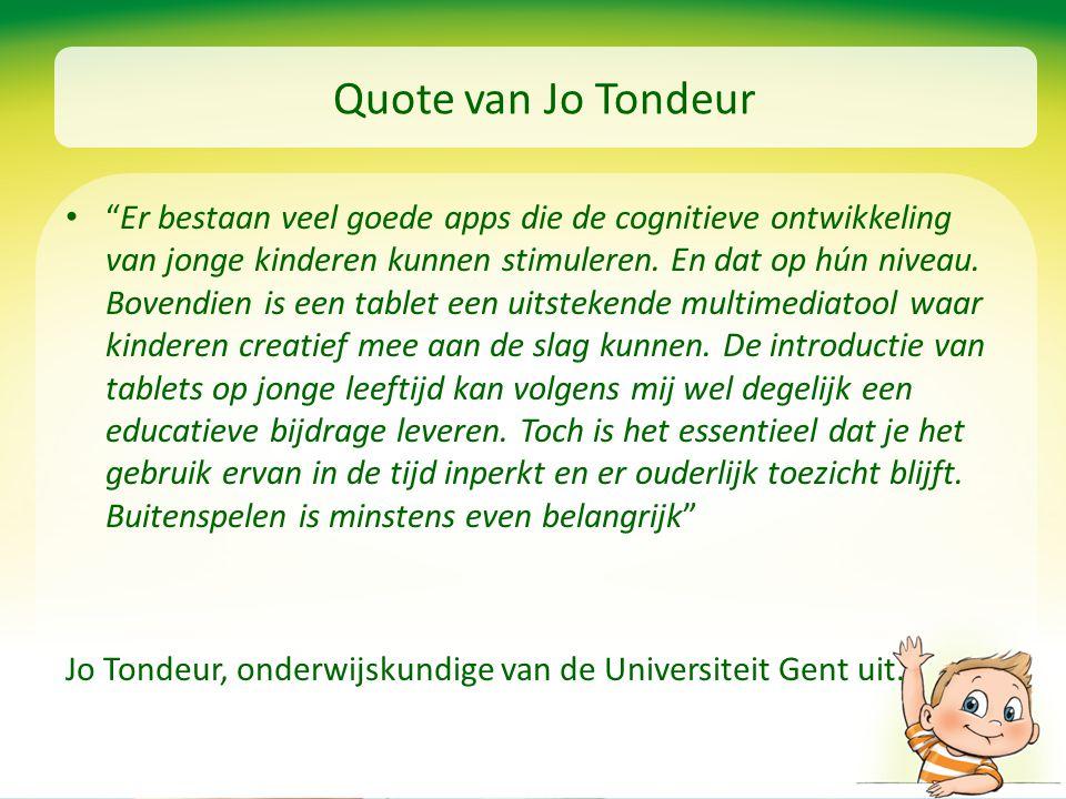 """Quote van Jo Tondeur """"Er bestaan veel goede apps die de cognitieve ontwikkeling van jonge kinderen kunnen stimuleren. En dat op hún niveau. Bovendien"""