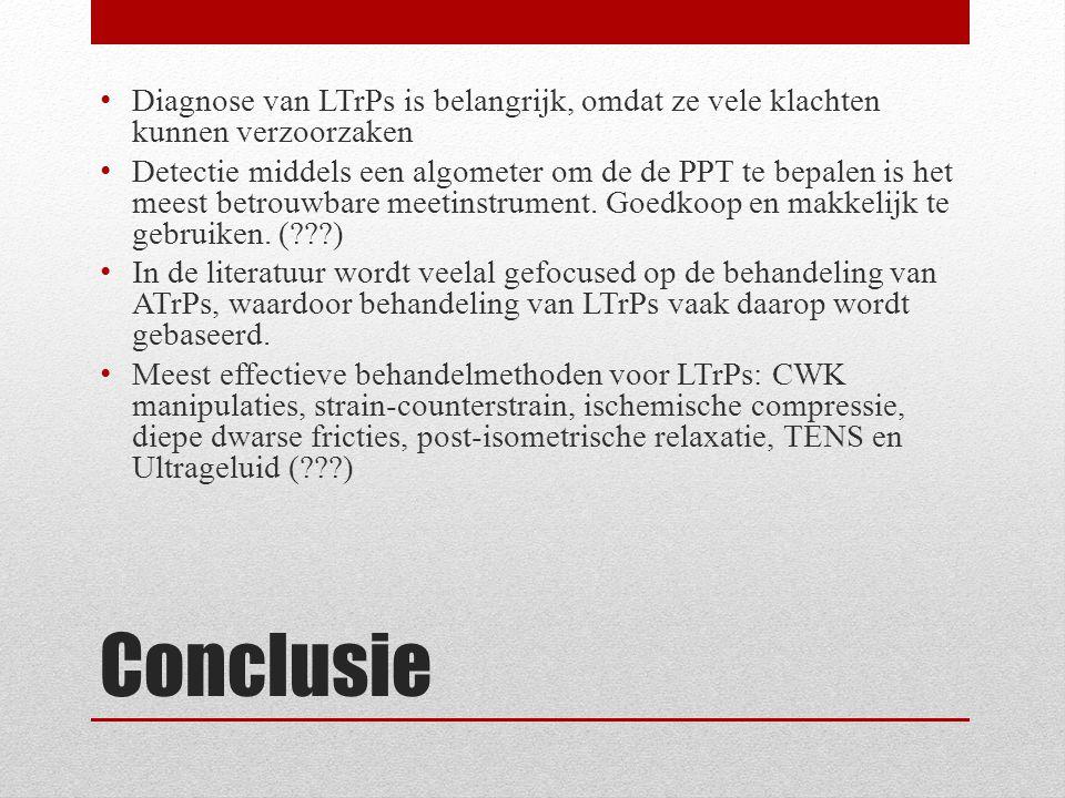 Conclusie Diagnose van LTrPs is belangrijk, omdat ze vele klachten kunnen verzoorzaken Detectie middels een algometer om de de PPT te bepalen is het m