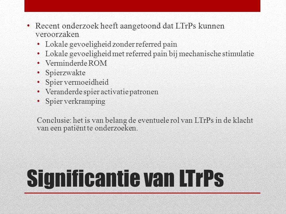 Significantie van LTrPs Recent onderzoek heeft aangetoond dat LTrPs kunnen veroorzaken Lokale gevoeligheid zonder referred pain Lokale gevoeligheid me