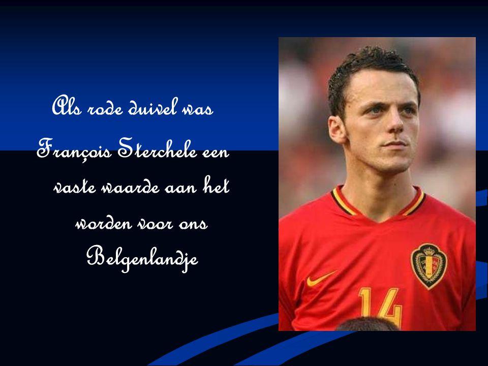 Als rode duivel was François Sterchele een vaste waarde aan het worden voor ons Belgenlandje