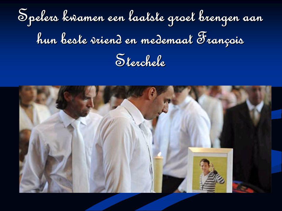 Spelers kwamen een laatste groet brengen aan hun beste vriend en medemaat François Sterchele