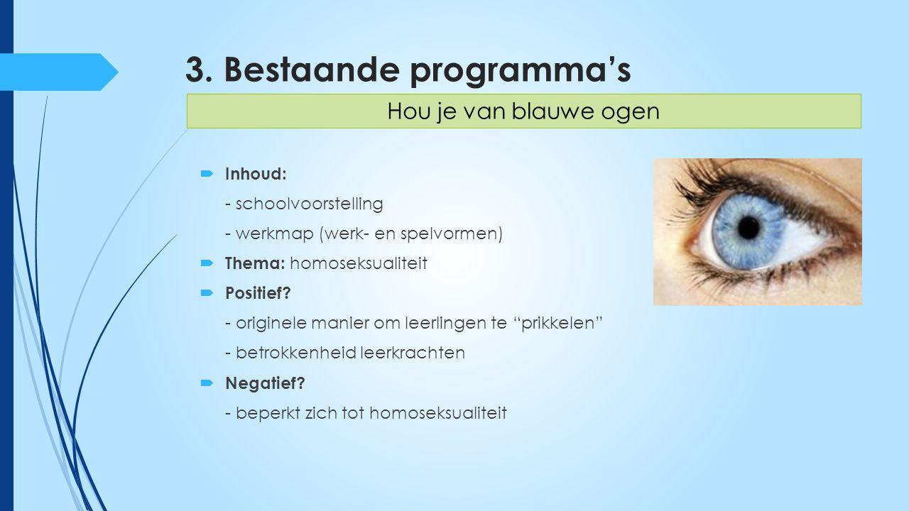3. Bestaande programma's  Inhoud: - schoolvoorstelling - werkmap (werk- en spelvormen)  Thema: homoseksualiteit  Positief? - originele manier om le