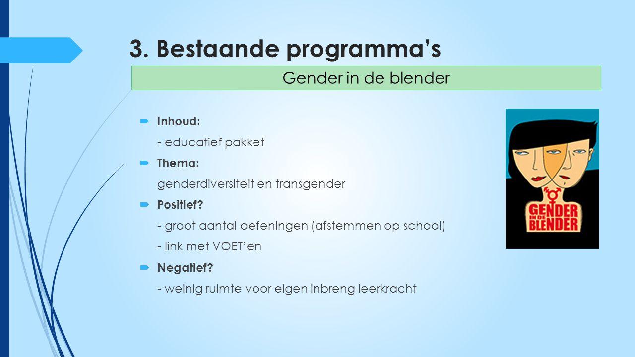 3. Bestaande programma's  Inhoud: - educatief pakket  Thema: genderdiversiteit en transgender  Positief? - groot aantal oefeningen (afstemmen op sc
