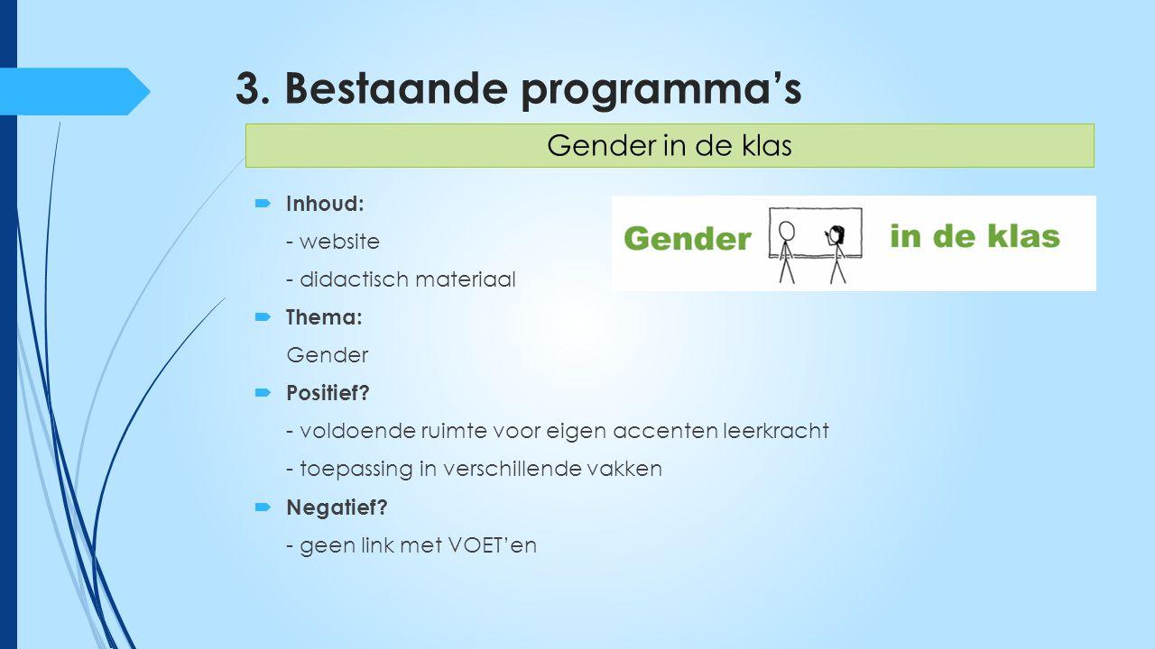 3. Bestaande programma's  Inhoud: - website - didactisch materiaal  Thema: Gender  Positief.
