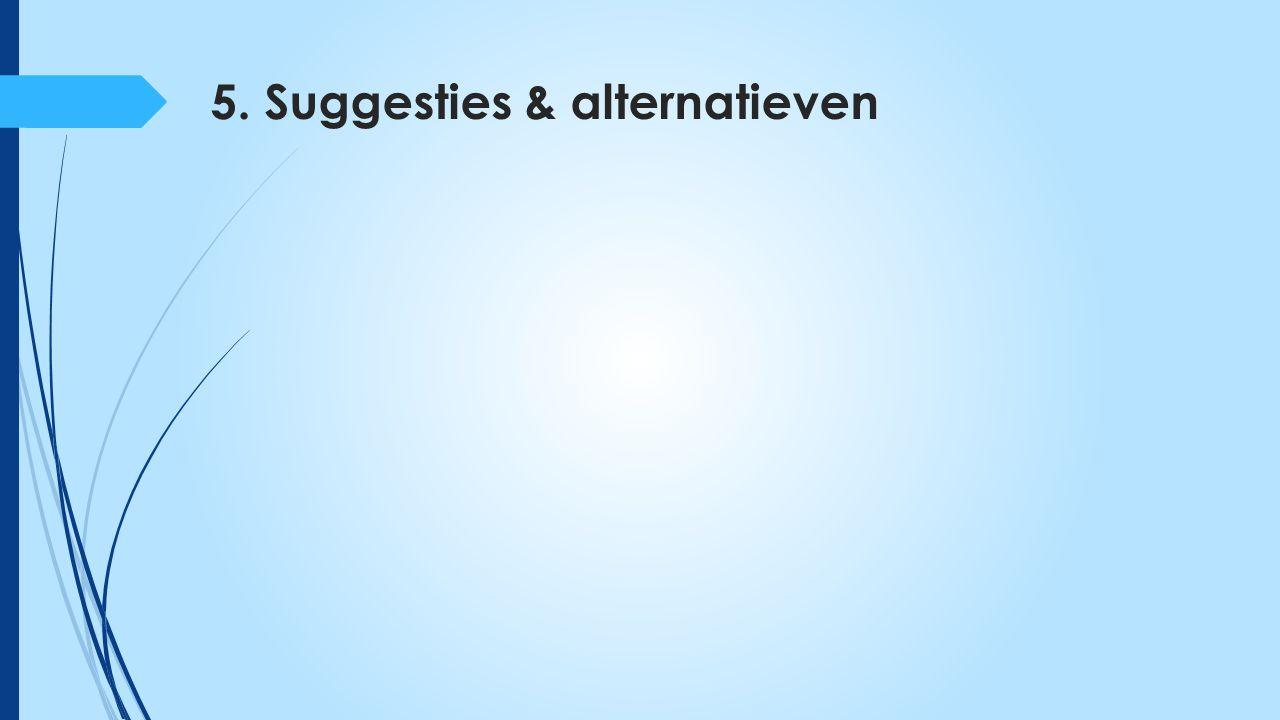 5. Suggesties & alternatieven