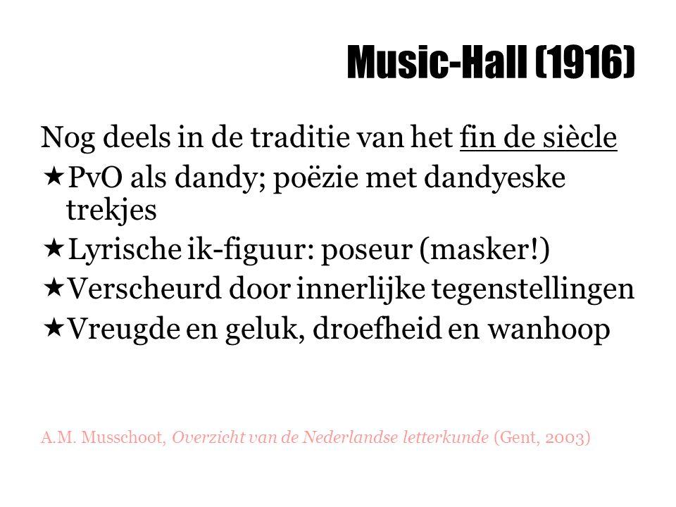 Music-Hall (1916) Nog deels in de traditie van het fin de siècle  PvO als dandy; poëzie met dandyeske trekjes  Lyrische ik-figuur: poseur (masker!)