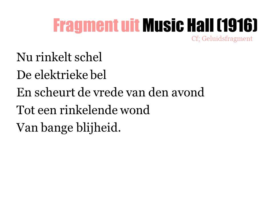 Fragment uit Music Hall (1916) Nu rinkelt schel De elektrieke bel En scheurt de vrede van den avond Tot een rinkelende wond Van bange blijheid. Cf; Ge