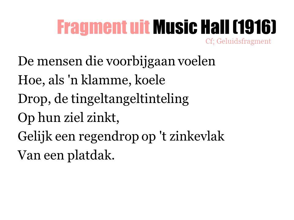 Fragment uit Music Hall (1916) De mensen die voorbijgaan voelen Hoe, als 'n klamme, koele Drop, de tingeltangeltinteling Op hun ziel zinkt, Gelijk een