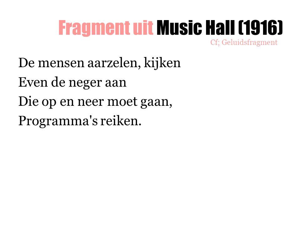 Fragment uit Music Hall (1916) De mensen aarzelen, kijken Even de neger aan Die op en neer moet gaan, Programma's reiken. Cf; Geluidsfragment