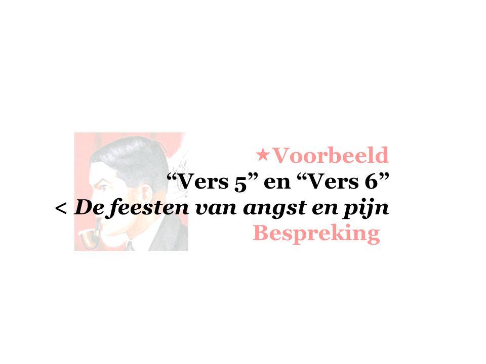 """ Voorbeeld """"Vers 5"""" en """"Vers 6"""" < De feesten van angst en pijn Bespreking"""