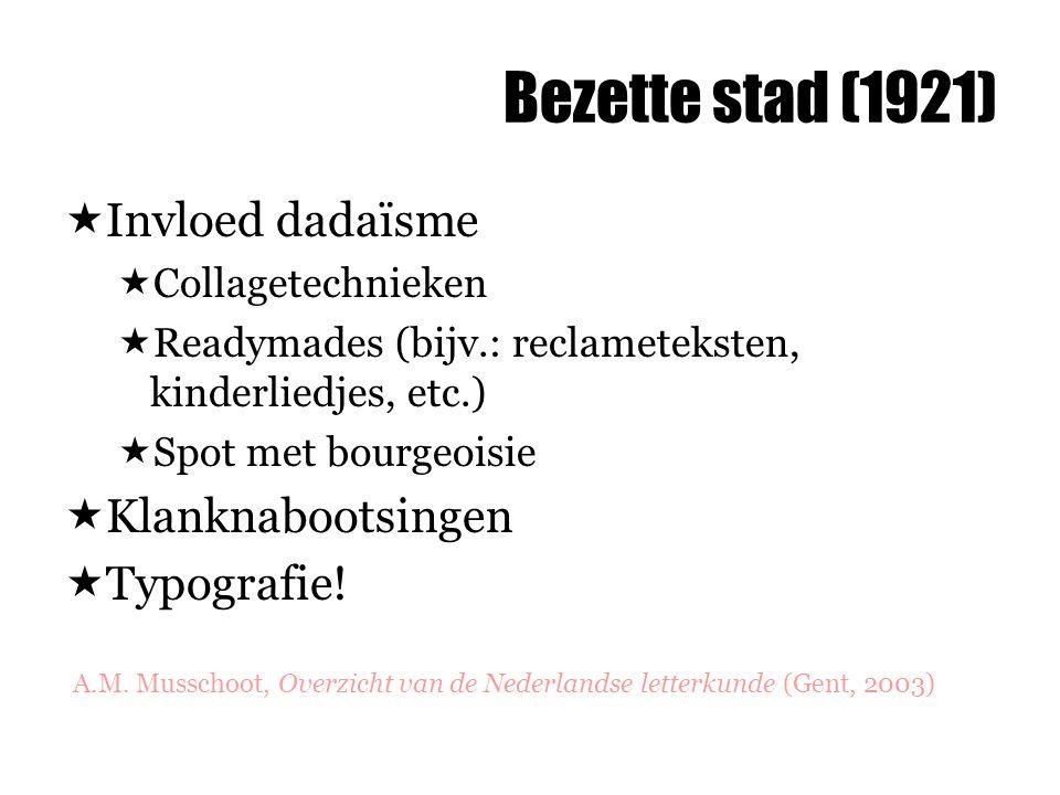 Bezette stad (1921)  Invloed dadaïsme  Collagetechnieken  Readymades (bijv.: reclameteksten, kinderliedjes, etc.)  Spot met bourgeoisie  Klanknab
