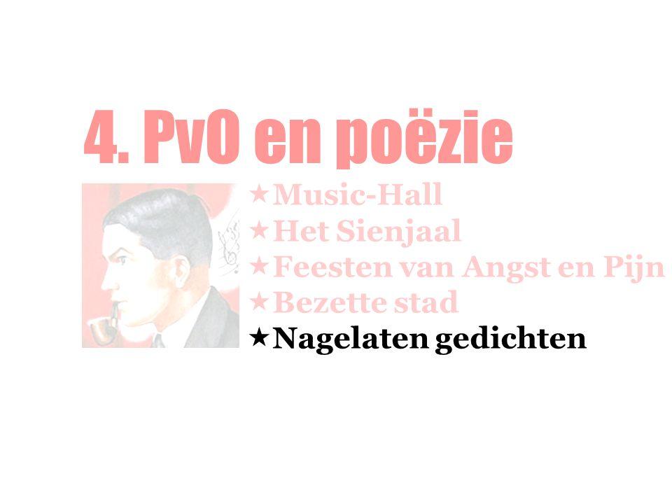 4. PvO en poëzie  Music-Hall  Het Sienjaal  Feesten van Angst en Pijn  Bezette stad  Nagelaten gedichten