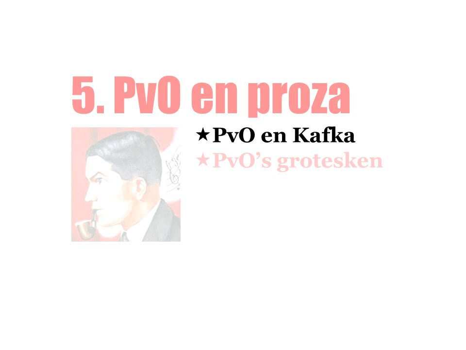 5. PvO en proza  PvO en Kafka  PvO's grotesken