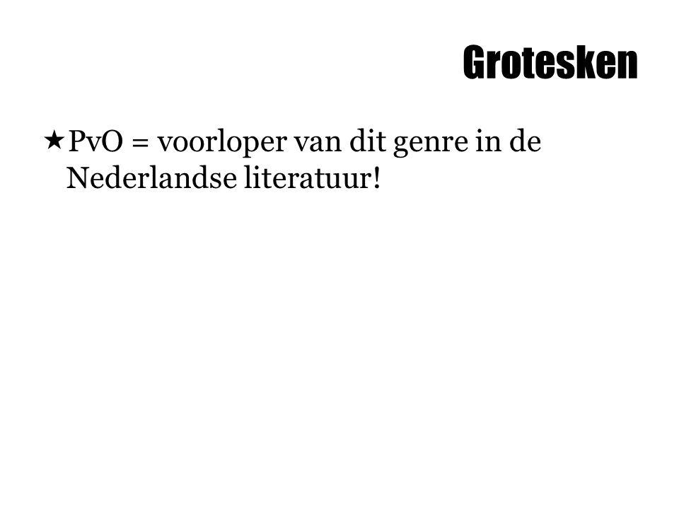 Grotesken  PvO = voorloper van dit genre in de Nederlandse literatuur!