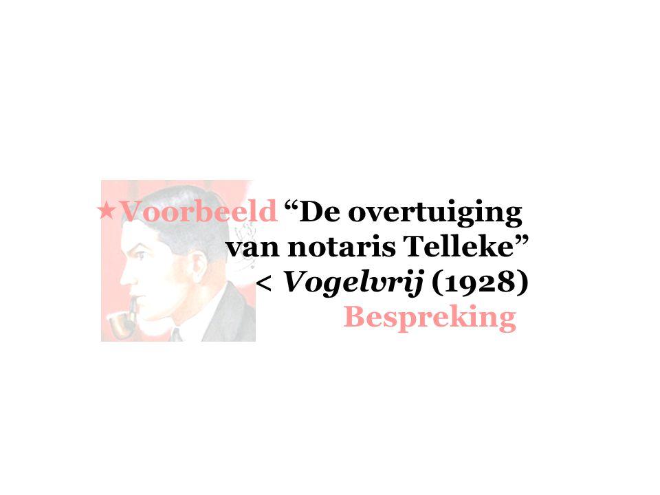 """ Voorbeeld """"De overtuiging van notaris Telleke"""" < Vogelvrij (1928) Bespreking"""
