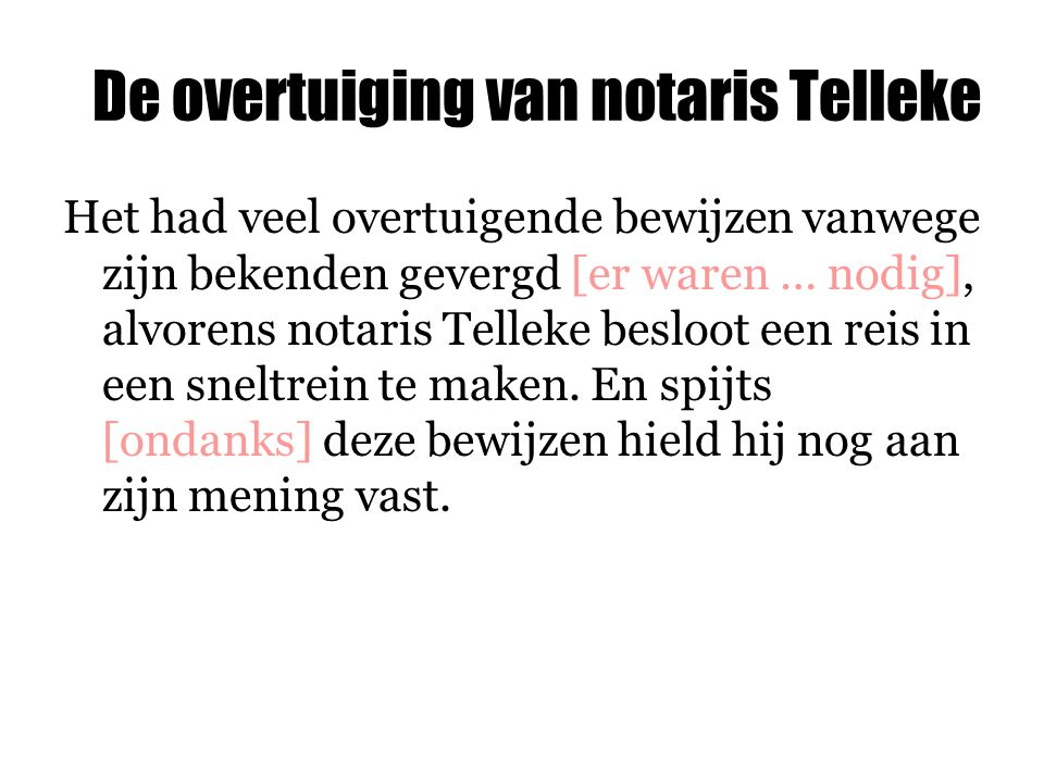 De overtuiging van notaris Telleke Het had veel overtuigende bewijzen vanwege zijn bekenden gevergd [er waren … nodig], alvorens notaris Telleke beslo