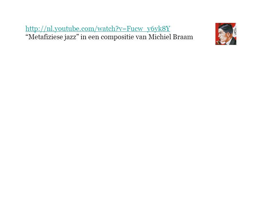 """http://nl.youtube.com/watch?v=Fucw_y6yk8Y """"Metafiziese jazz"""" in een compositie van Michiel Braam"""
