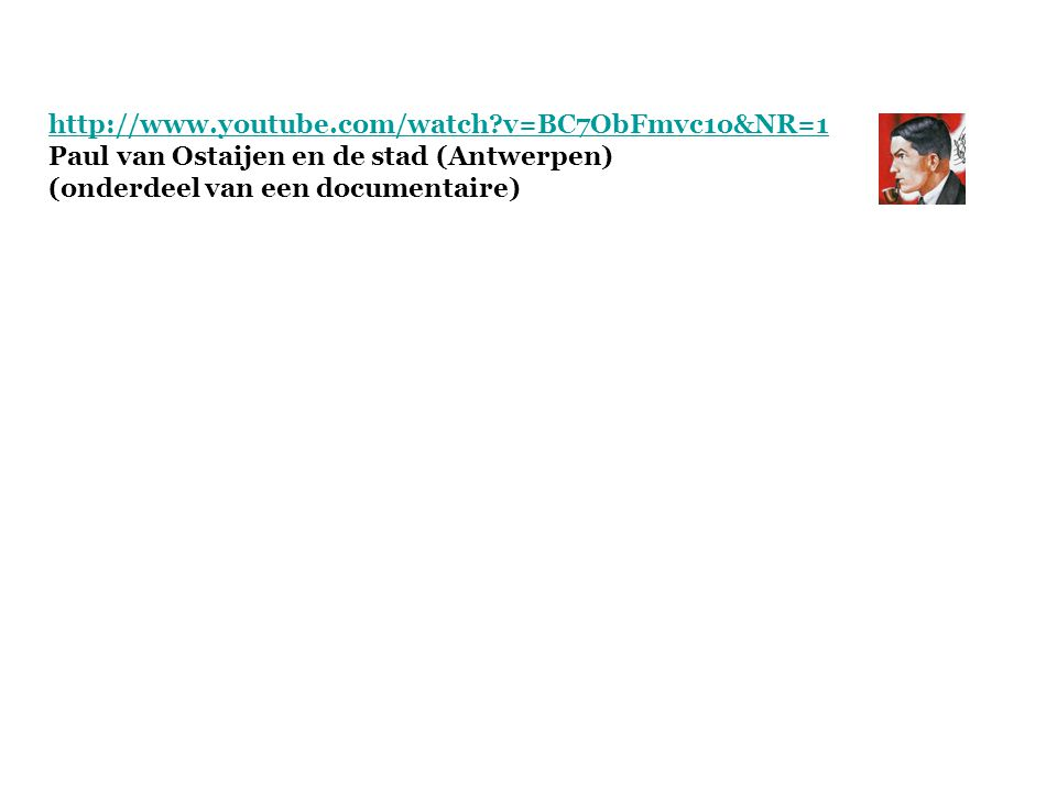 http://www.youtube.com/watch?v=BC7ObFmvc1o&NR=1 Paul van Ostaijen en de stad (Antwerpen) (onderdeel van een documentaire)