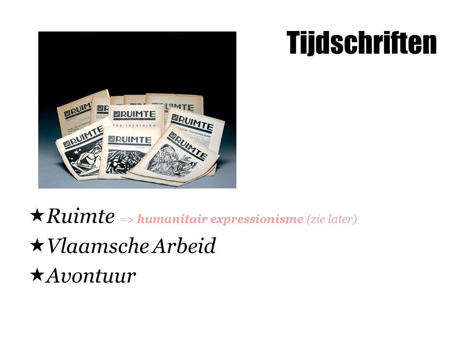 Tijdschriften  Ruimte => humanitair expressionisme (zie later)  Vlaamsche Arbeid  Avontuur