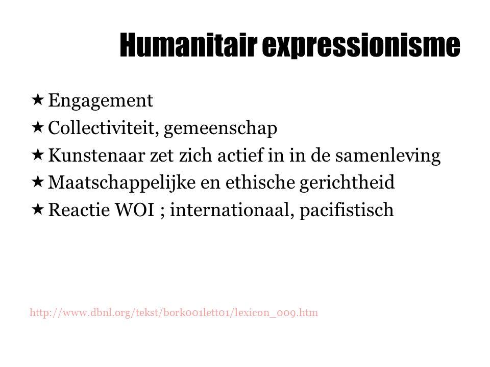 Humanitair expressionisme  Engagement  Collectiviteit, gemeenschap  Kunstenaar zet zich actief in in de samenleving  Maatschappelijke en ethische