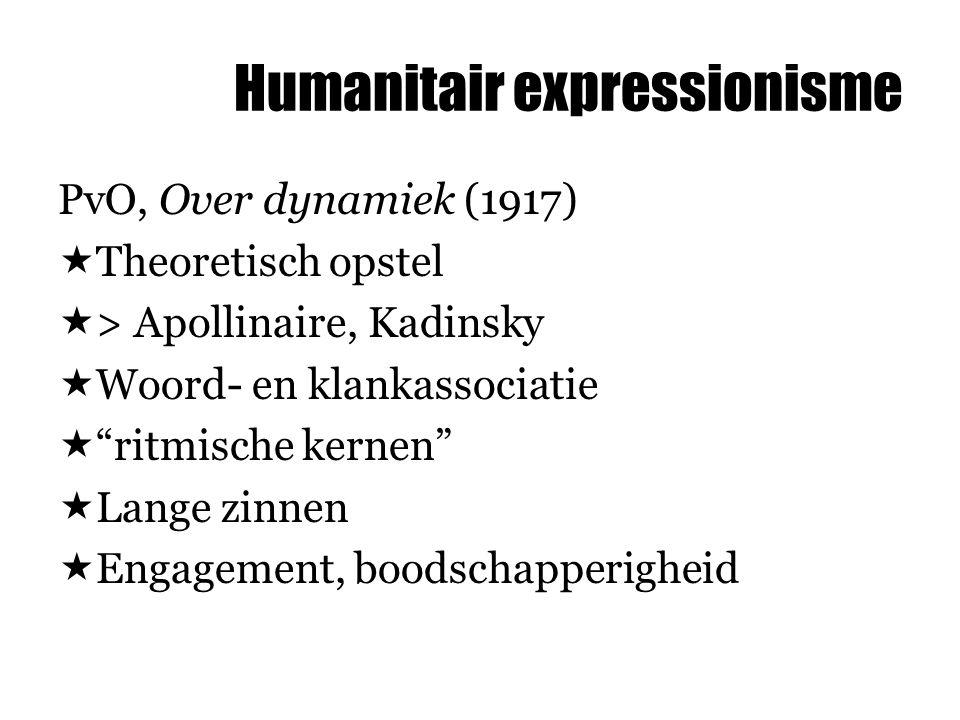 """PvO, Over dynamiek (1917)  Theoretisch opstel  > Apollinaire, Kadinsky  Woord- en klankassociatie  """"ritmische kernen""""  Lange zinnen  Engagement,"""