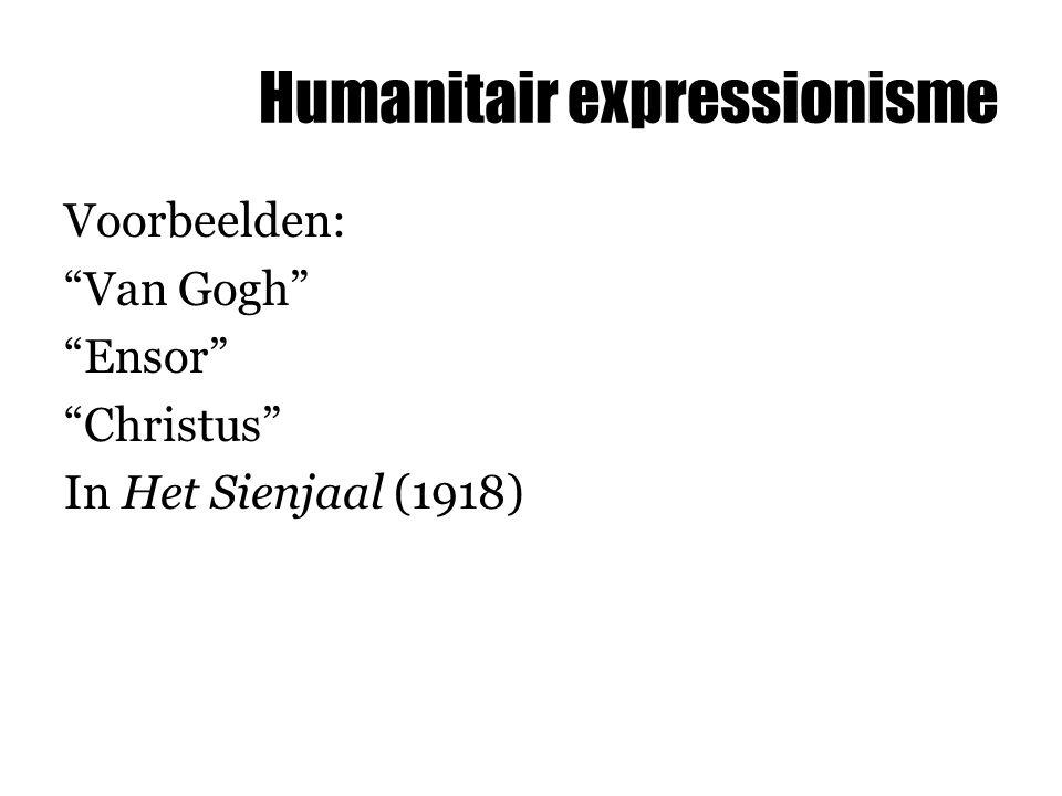 """Humanitair expressionisme Voorbeelden: """"Van Gogh"""" """"Ensor"""" """"Christus"""" In Het Sienjaal (1918)"""