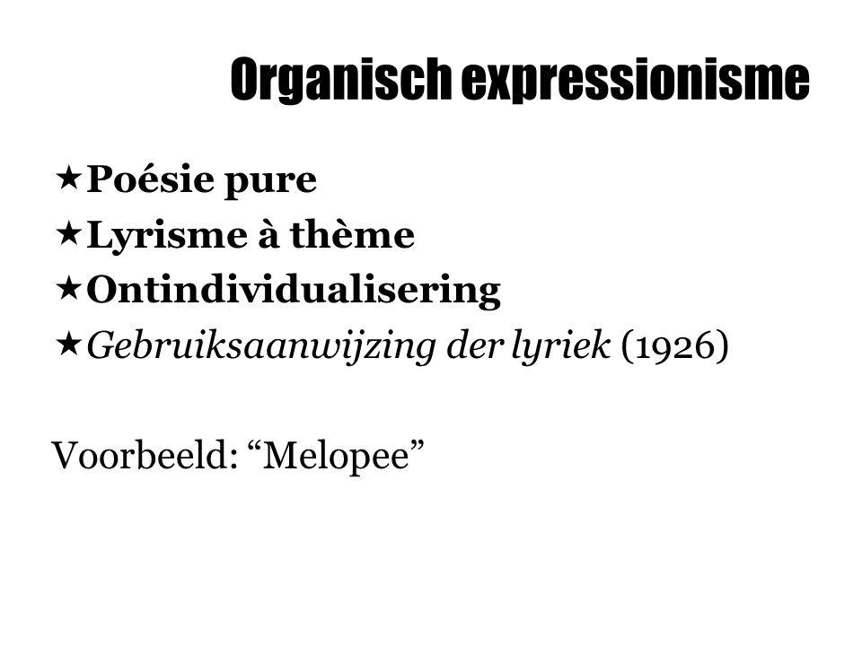 """Organisch expressionisme  Poésie pure  Lyrisme à thème  Ontindividualisering  Gebruiksaanwijzing der lyriek (1926) Voorbeeld: """"Melopee"""""""