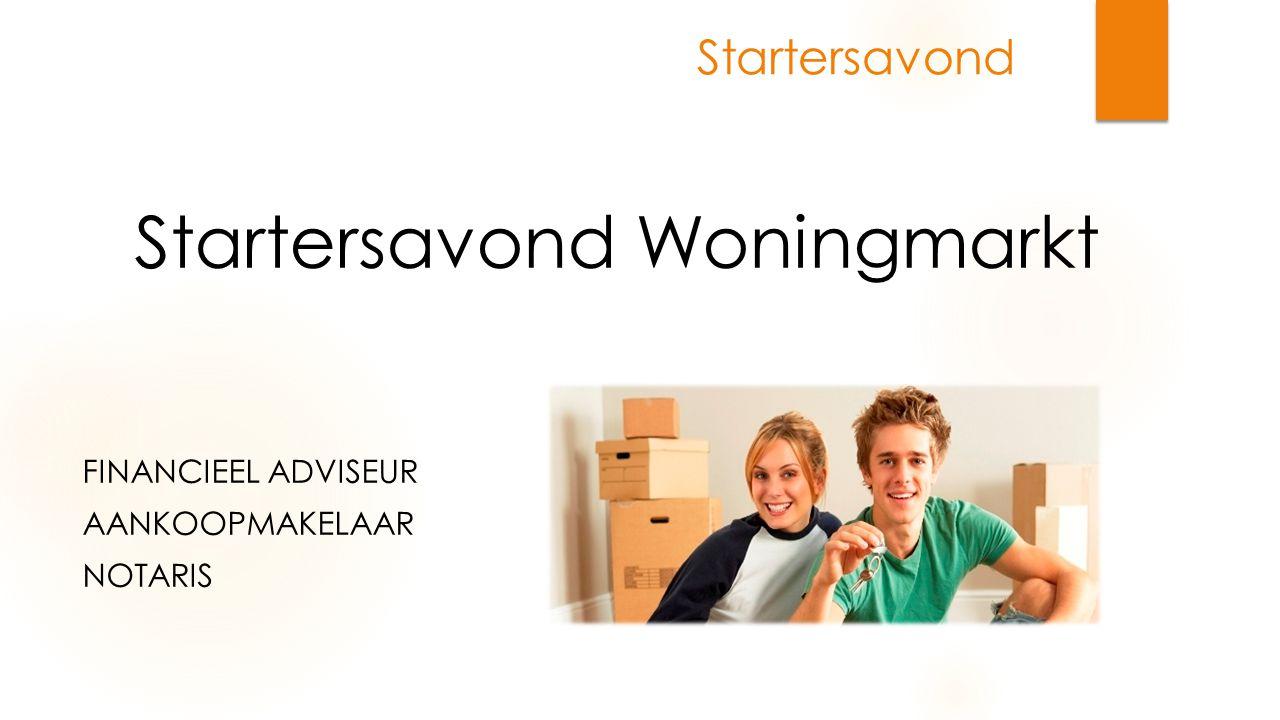 Startersavond Woningmarkt FINANCIEEL ADVISEUR AANKOOPMAKELAAR NOTARIS Startersavond