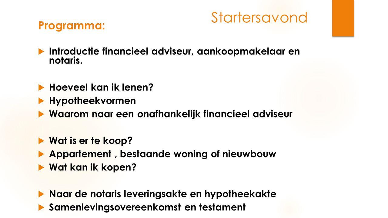 Programma:  Introductie financieel adviseur, aankoopmakelaar en notaris.  Hoeveel kan ik lenen?  Hypotheekvormen  Waarom naar een onafhankelijk fi