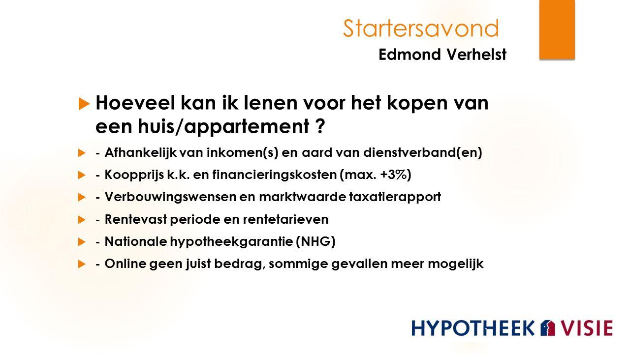 Edmond Verhelst  Hoeveel kan ik lenen voor het kopen van een huis/appartement ?  - Afhankelijk van inkomen(s) en aard van dienstverband(en)  - Koop