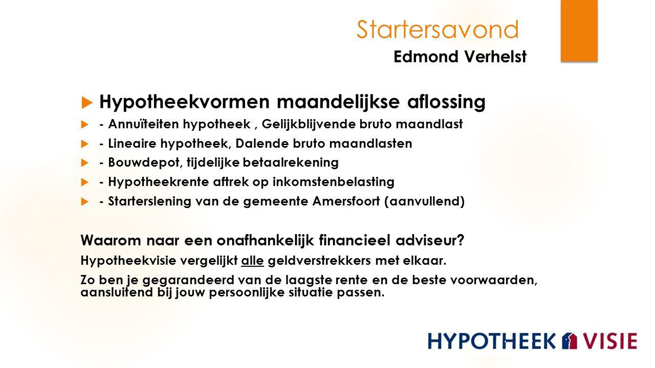 Startersavond Edmond Verhelst  Hypotheekvormen maandelijkse aflossing  - Annuïteiten hypotheek, Gelijkblijvende bruto maandlast  - Lineaire hypothe