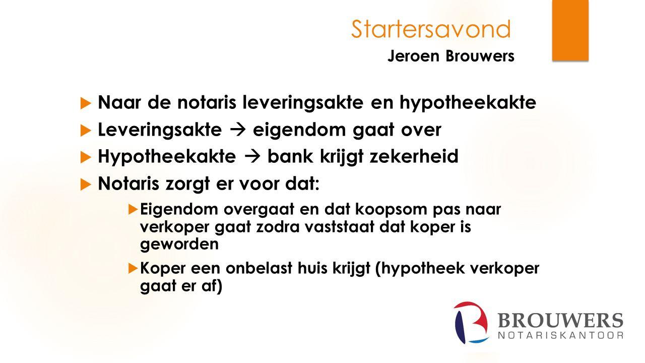 Jeroen Brouwers Startersavond  Naar de notaris leveringsakte en hypotheekakte  Leveringsakte  eigendom gaat over  Hypotheekakte  bank krijgt zeke