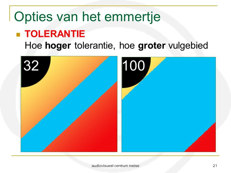 audiovisueel centrum meise 21 Opties van het emmertje TOLERANTIE Hoe hoger tolerantie, hoe groter vulgebied 32100