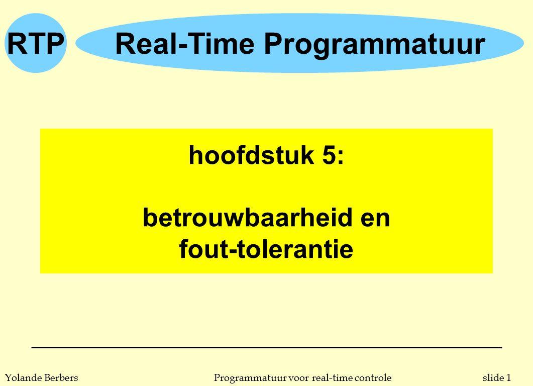 RTP slide 2Programmatuur voor real-time controleYolande Berbers inleiding n betrouwbaarheid en veiligheid zijn specifieke eisen voor real-time systemen u bij andere toepassingen (bv een wetenschappelijke berekening) verliest men bij een fout enkel computertijd u fouten in real-time systemen kosten soms mensenlevens u fouten in real-time systemen kunnen veel geld kosten u fouten in real-time systemen kunnen heel vervelend zijn voor de gebruiker (wie heeft graag een hele avond geen elektriciteit) n doelstelling van dit hoofdstuk: u de factoren begrijpen die de betrouwbaarheid beïnvloeden u studie van methodes om software fouten te kunnen tolereren