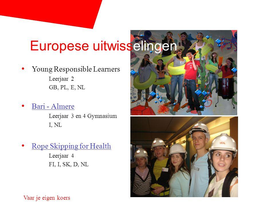 Vaar je eigen koers Young Responsible Learners Leerjaar 2 GB, PL, E, NL Bari - Almere Leerjaar 3 en 4 Gymnasium I, NL Rope Skipping for Health Leerjaa