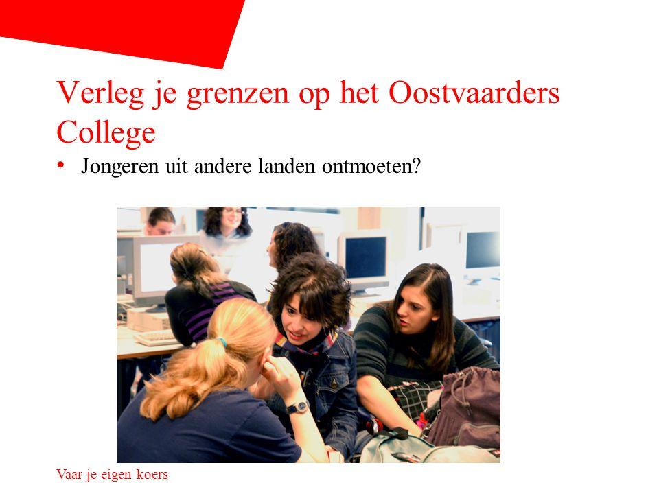 Verleg je grenzen op het Oostvaarders College Jongeren uit andere landen ontmoeten?