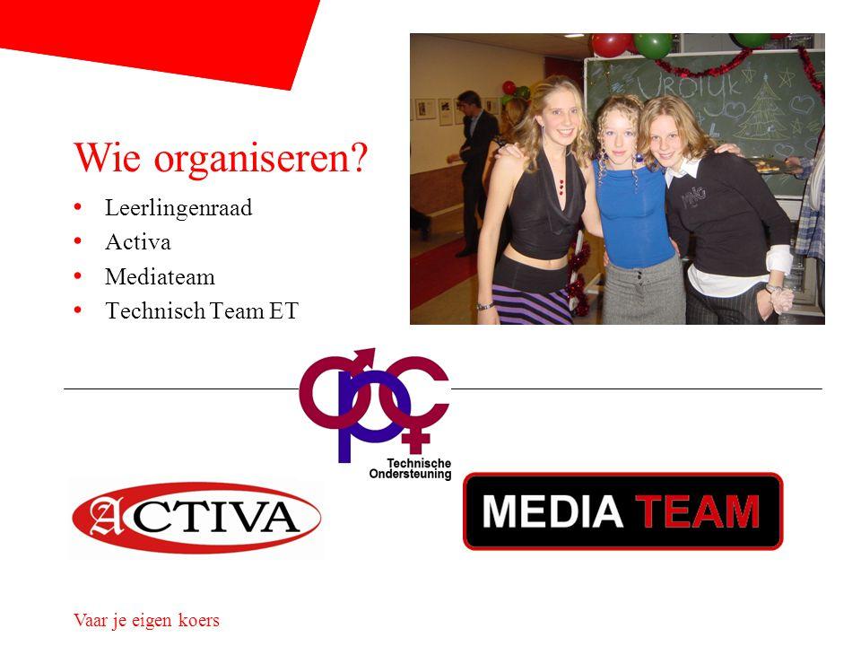 Vaar je eigen koers Leerlingenraad Activa Mediateam Technisch Team ET Wie organiseren?