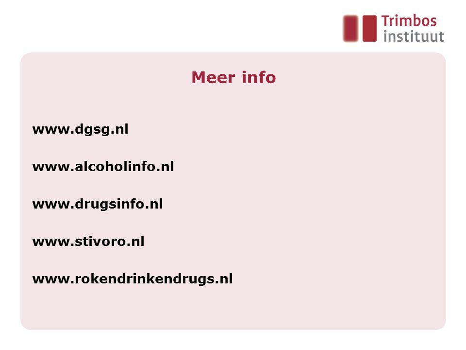 Meer info www.dgsg.nl www.alcoholinfo.nl www.drugsinfo.nl www.stivoro.nl www.rokendrinkendrugs.nl