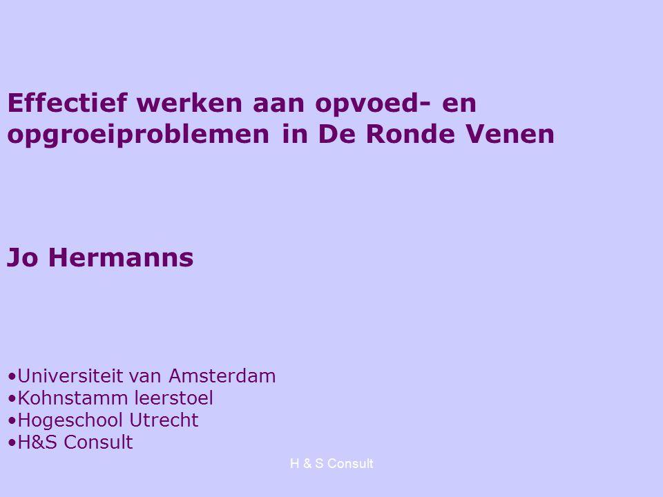 H & S Consult Effectief werken aan opvoed- en opgroeiproblemen in De Ronde Venen Jo Hermanns Universiteit van Amsterdam Kohnstamm leerstoel Hogeschool Utrecht H&S Consult