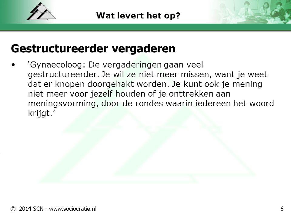 © 2014 SCN - www.sociocratie.nl Wat levert het op? Gestructureerder vergaderen 'Gynaecoloog: De vergaderingen gaan veel gestructureerder. Je wil ze ni