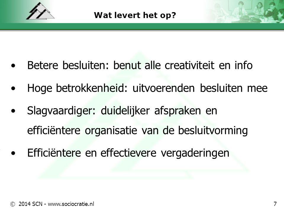 © 2014 SCN - www.sociocratie.nl Wat levert het op? Betere besluiten: benut alle creativiteit en info Hoge betrokkenheid: uitvoerenden besluiten mee Sl