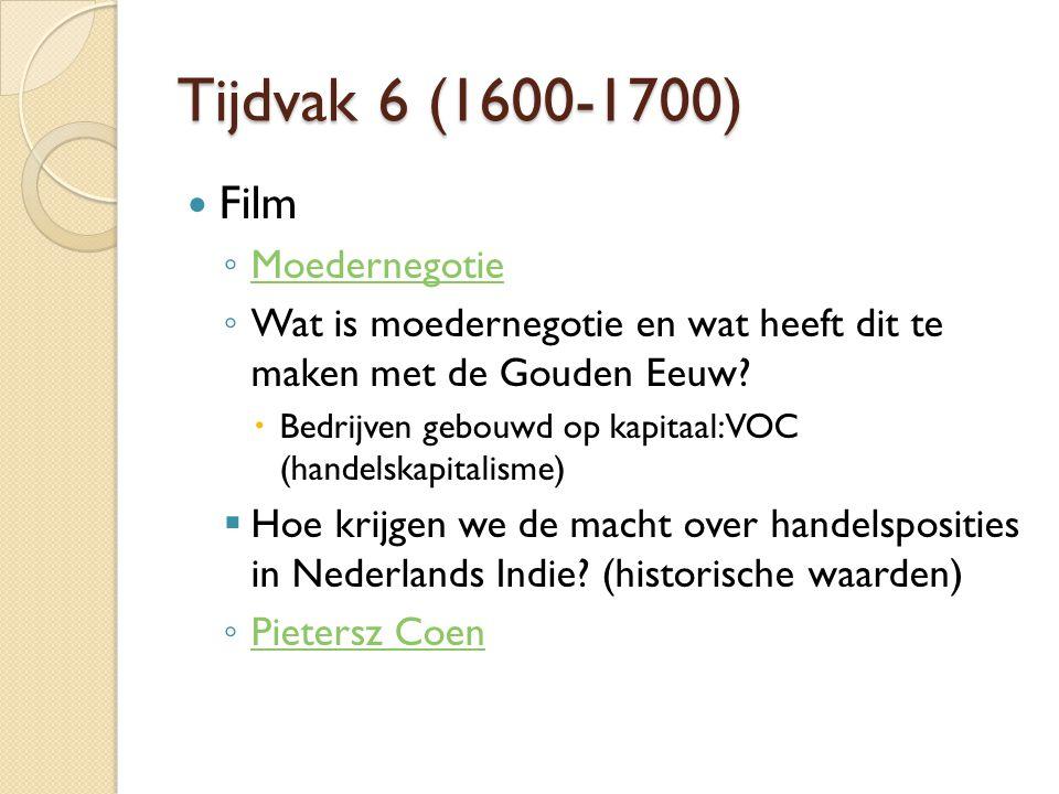 Tijdvak 6 (1600-1700) Film ◦ Moedernegotie Moedernegotie ◦ Wat is moedernegotie en wat heeft dit te maken met de Gouden Eeuw?  Bedrijven gebouwd op k