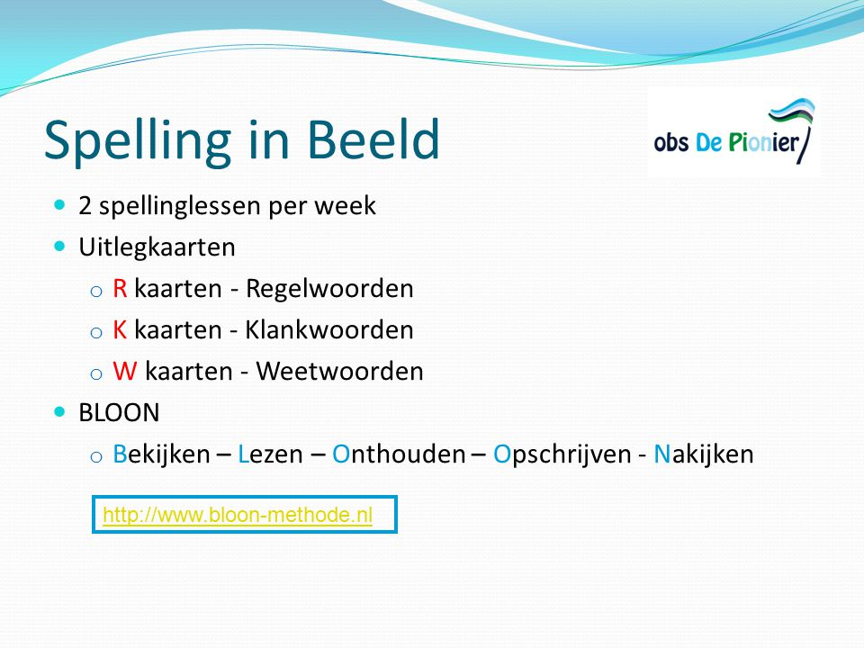 Spelling in Beeld 2 spellinglessen per week Uitlegkaarten o R kaarten - Regelwoorden o K kaarten - Klankwoorden o W kaarten - Weetwoorden BLOON o Beki