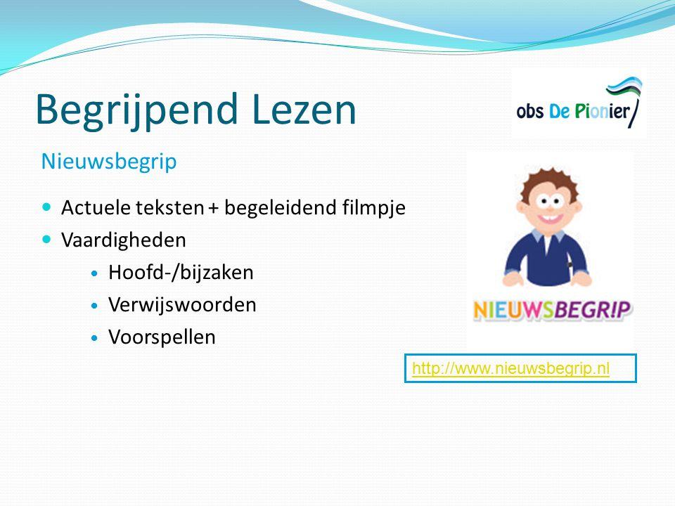 Begrijpend Lezen Nieuwsbegrip Actuele teksten + begeleidend filmpje Vaardigheden Hoofd-/bijzaken Verwijswoorden Voorspellen http://www.nieuwsbegrip.nl