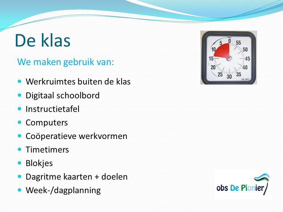 De klas We maken gebruik van: Werkruimtes buiten de klas Digitaal schoolbord Instructietafel Computers Coöperatieve werkvormen Timetimers Blokjes Dagr